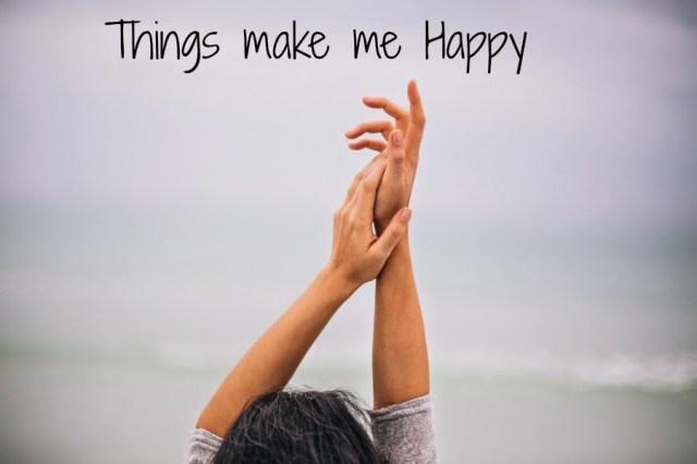 Things make me happy