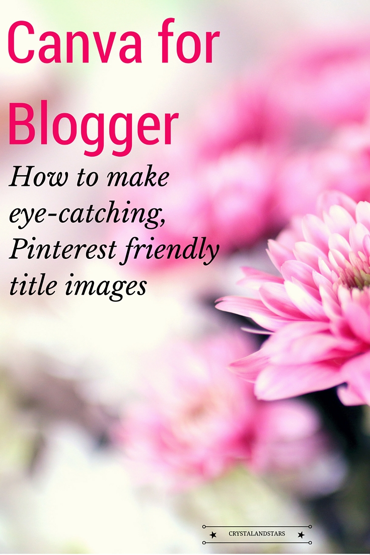CANVA FOR BLOGGER – HOW TO MAKE EYECATCHING, PINTEREST FRIENDLY TITLE IMAGES