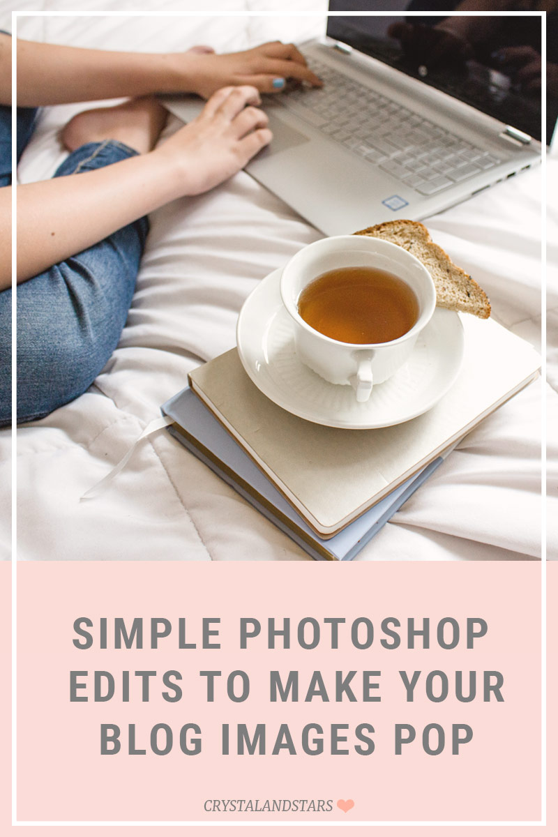 SIMPLE PHOTOSHOP EDITS TO MAKE YOUR BLOG IMAGES POP
