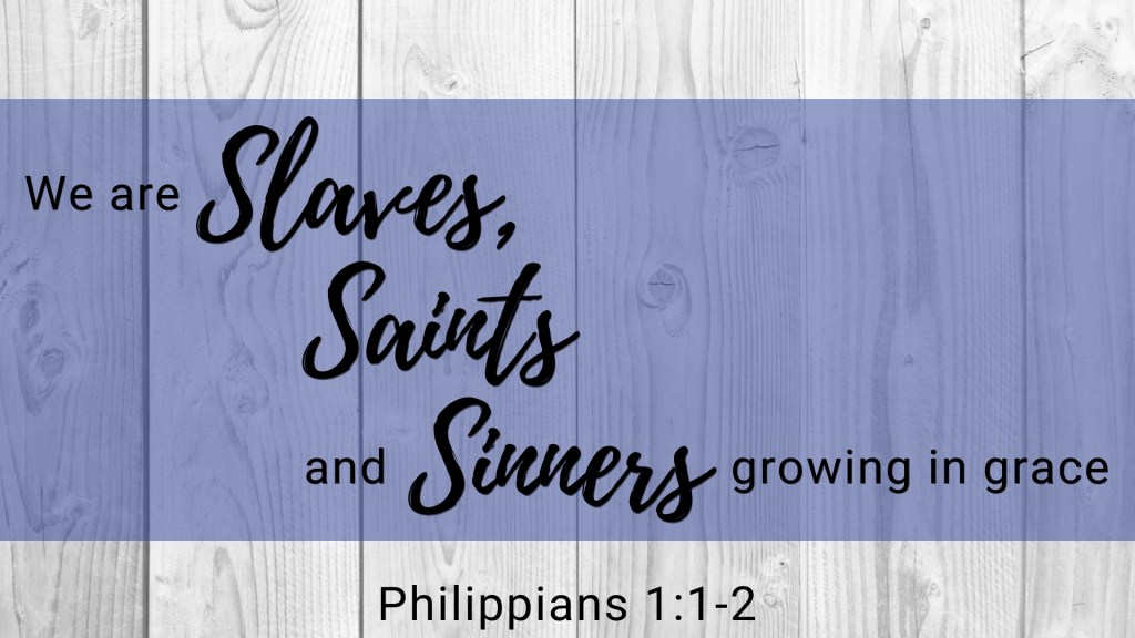 We are Slaves, Saints and Sinners growing in grace