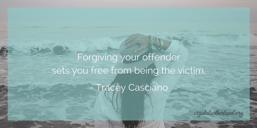 Forgiving your offender allows you to stop being the victim.