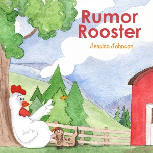 Children's book cover shows a cartoonish white rooster leaning against a tree next to a red barn in the mountains with evergreen trees in background. Rumor Rooster by Jessica Johnson are printed on cover. Rumor wears brown cowboy boots.
