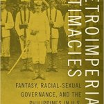 Metroimperial Intimacies Philippines - New Representations of Colonial SE Asia