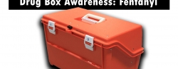 CSEMS ALS Providers – Drug Box Awareness: Fentanyl