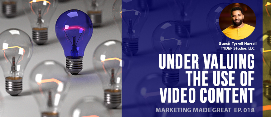 Ep. #018: Under Valuing The Use Of Video Content