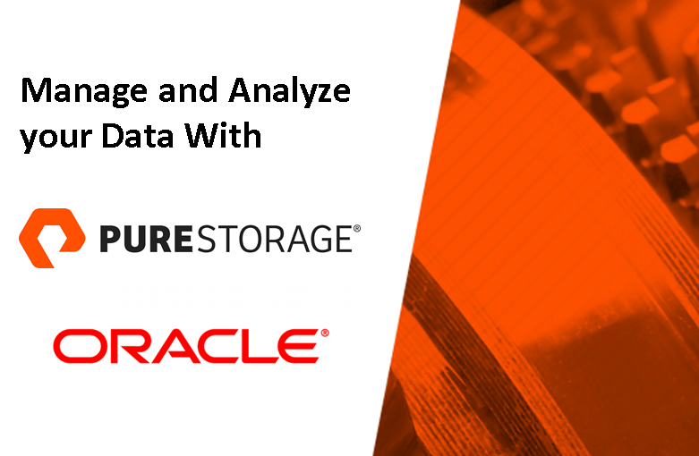 Manage your Data and Analyze your Data Effortlessly and Efficiently with Pure Storage and Oracle®