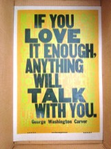 If You Love It Enough, Anything Will Talk With You.