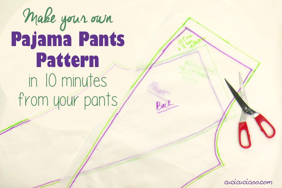 Make Your Own Pajama Pants Pattern - DIY Sewing Tutorial
