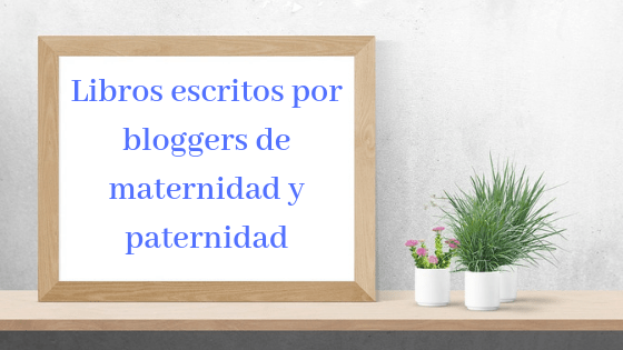 Listado de libros escritos por bloggers de maternidad y paternidad