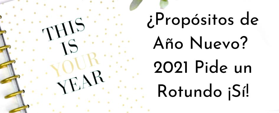 ¿Propósitos de Año Nuevo? 2021 Pide un Rotundo ¡Sí!