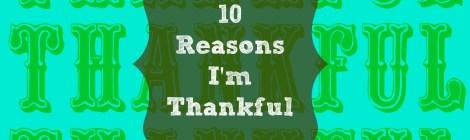 10 Reasons I'm Thankful