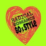 Radical Romance…Eighties Style