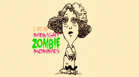 5 tips for Midnight Zombie Mommies
