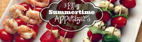 3 Easy Summertime Appetizers