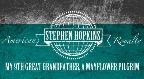 American Royalty, Stephen Hopkins--My 9th Great Grandfather, A Mayflower Pilgrim