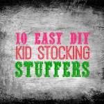 10 Easy DIY Kid Stocking Stuffers