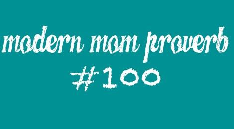 Modern Mom Proverb #100