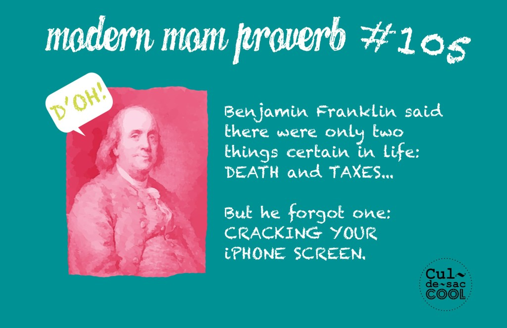 Modern Mom Proverb #105 Benjamin Franklin Cracked iPhone Screen