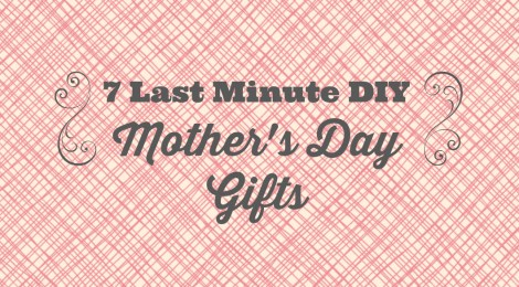 7 Last Minute DIY Mother's Day Gifts from Cul-de-sac Cool