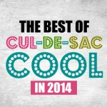 The Best of Cul-de-sac Cool in 2014