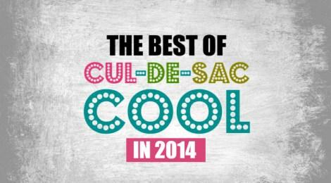 The Best of Cul-de-sac Cool in 2014