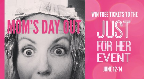 Mom's Day Out! Win Free Tickets to the Just For Her Event June 12-14