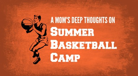 A Mom's Deep Thoughts on Summer Basketball Camp