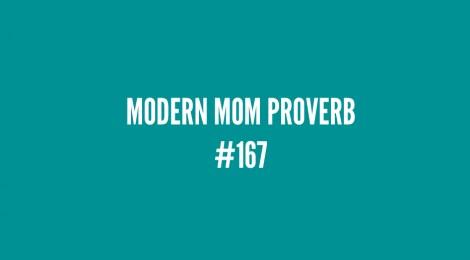 Modern Mom Proverb #167