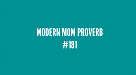 Modern Mom Proverb #181