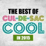 The Best of Cul-de-sac Cool in 2015