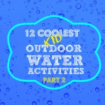 12 Coolest Kid Outdoor Water Activities — Part 2