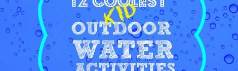 12 Coolest Kid Outdoor Water Activities -- Part 2