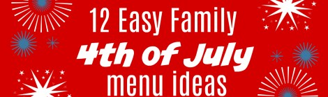 12 Easy Family 4th of July Menu Ideas