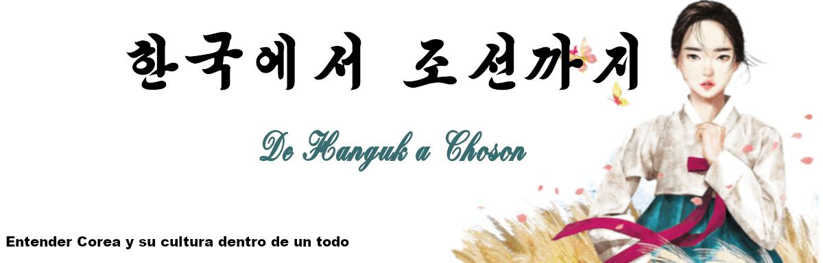 De Hanguk a Choson (한국에서 조선까지)