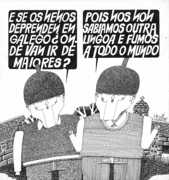 -Si los niños aprenden en gallego ¿dónde van a ir de mayores?- -Pues nosotros no sabíamos otra lengua y fuimos a todo el mundo.- XAQUÍN MARÍN