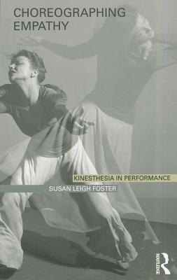 Choreographing Empathy, by Susan Foster