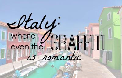 Italy: Where Even The Graffiti Is Romantic