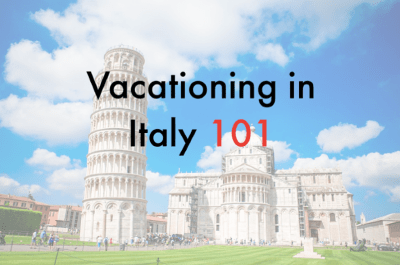 Vacationing in Italy 101