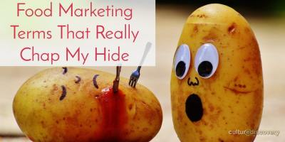 Food Marketing Terms That Really Chap My Hide…
