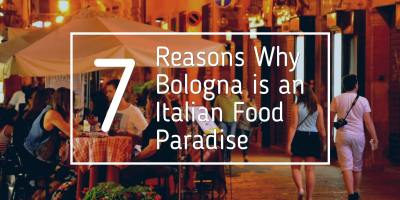 7 Reasons Why Bologna is an Italian Food Paradise