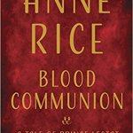 Coming 10/2/2018: Blood Communion (Vampire Chronicles) by Anne Rice