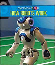 How Robots Work (Everyday STEM) by Ian Chow-Miller