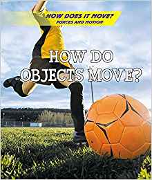 How Do Objects Move? (How Does it Move? Forces and Motion) by Laura L. Sullivan