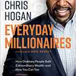 Everyday Millionaires: How Ordinary People Built Extraordinary Wealth-and How Coming 1/7/2018: You Can Too by Chris Hogan