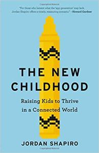 Coming 12/31/2018: The New Childhood: Raising Kids to Thrive in a Connected World by Jordan Shapiro
