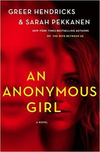 Coming 1/8/2019: An Anonymous Girl by Greer Hendricks and Sarah Pekkanen