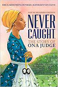 Coming 1/8/2019: Never Caught, The Story of Ona Judge by Erica Armstrong Dunbar