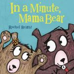In a Minute Mama Bear by Rachel Bright
