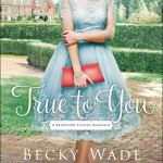 True To You (A Bradford Sisters Romance, Book 1) by Becky Wade