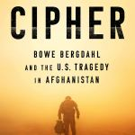 American Cipher: Bowe Berghahl and the U.S. Tragedy in Afghanistan by Matt Farwell and Michael Ames
